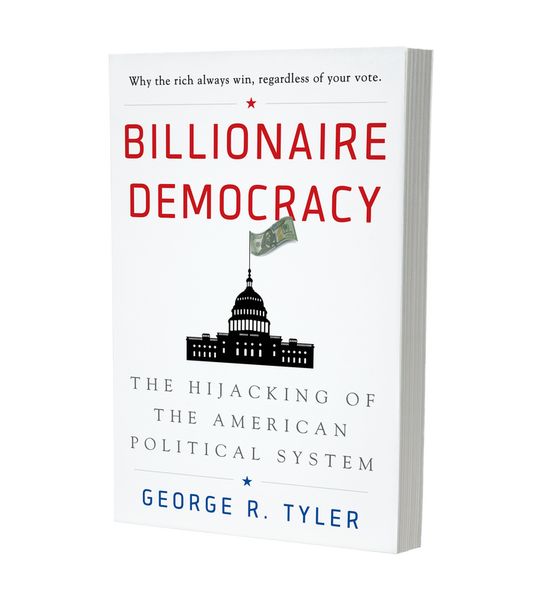 Billionaire Democracy by George R. Tyler